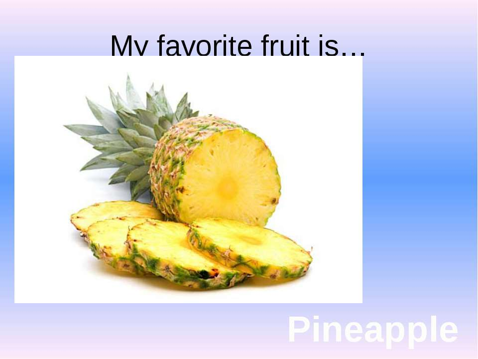 My favorite fruit is… Pineapple