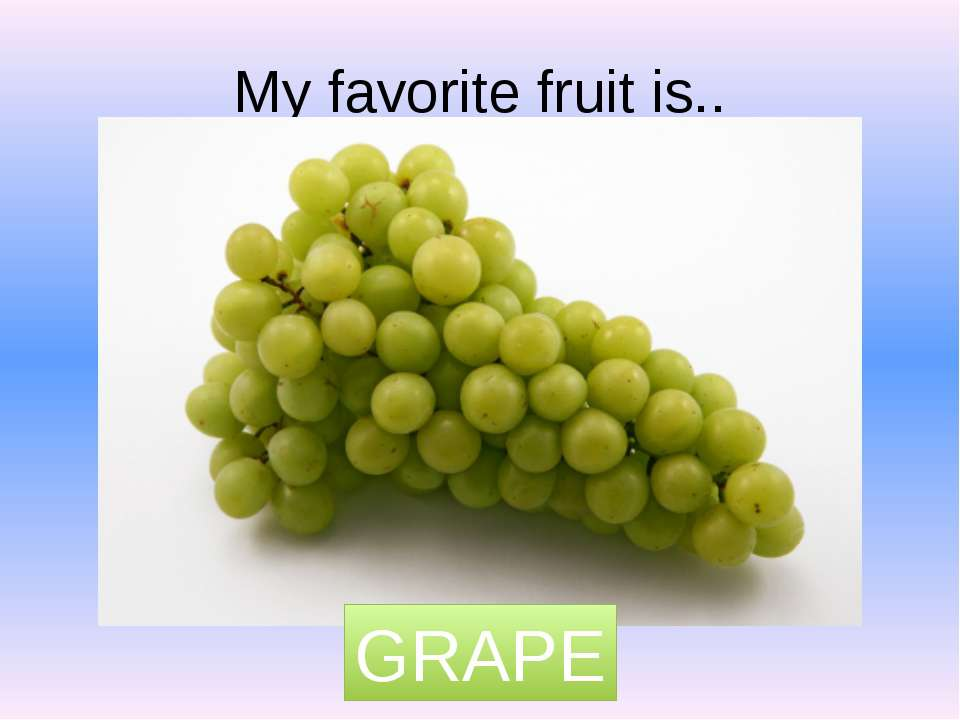 My favorite fruit is.. GRAPE