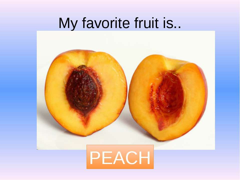 My favorite fruit is.. PEACH