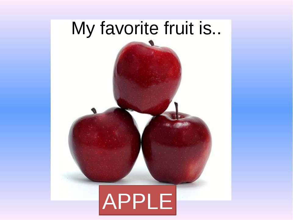 My favorite fruit is.. APPLE