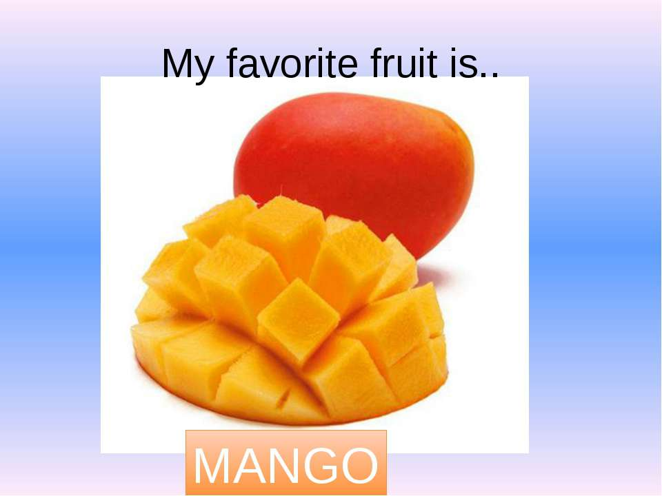 My favorite fruit is.. MANGO