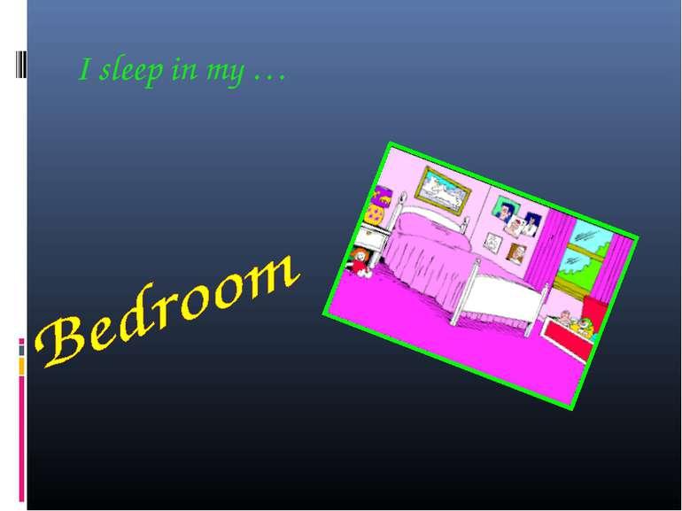 I sleep in my …
