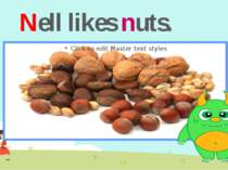 Nell likes nuts.