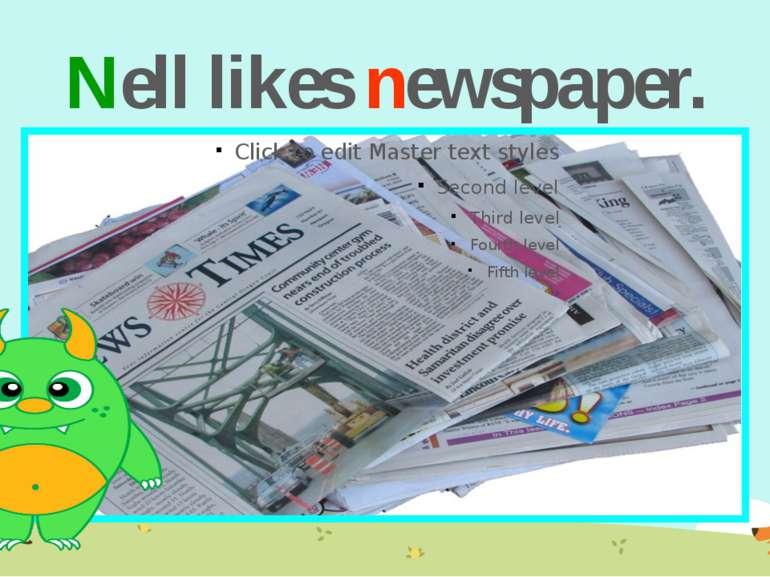 Nell likes newspaper.