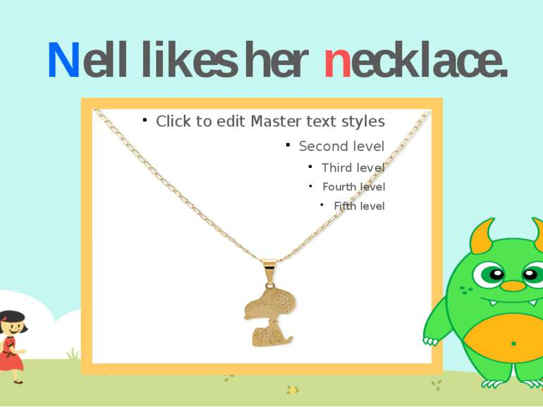 Nell likes her necklace.