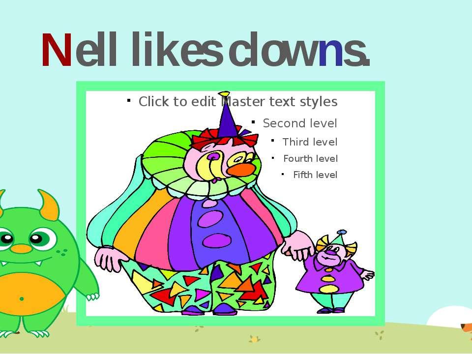 Nell likes clowns.