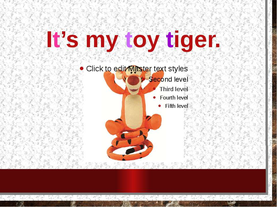 It's my toy tiger.