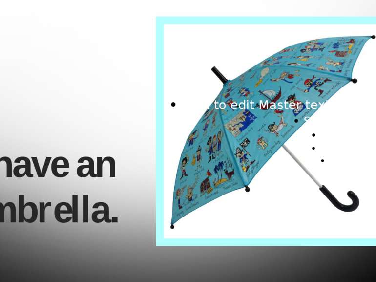 I have an umbrella.