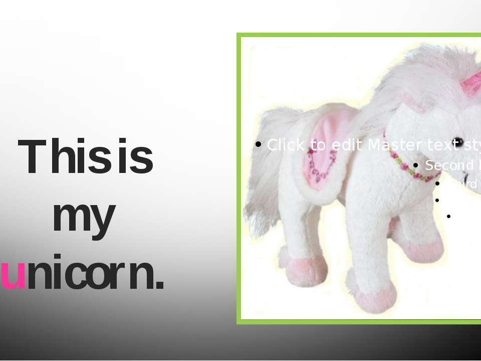 This is my unicorn.