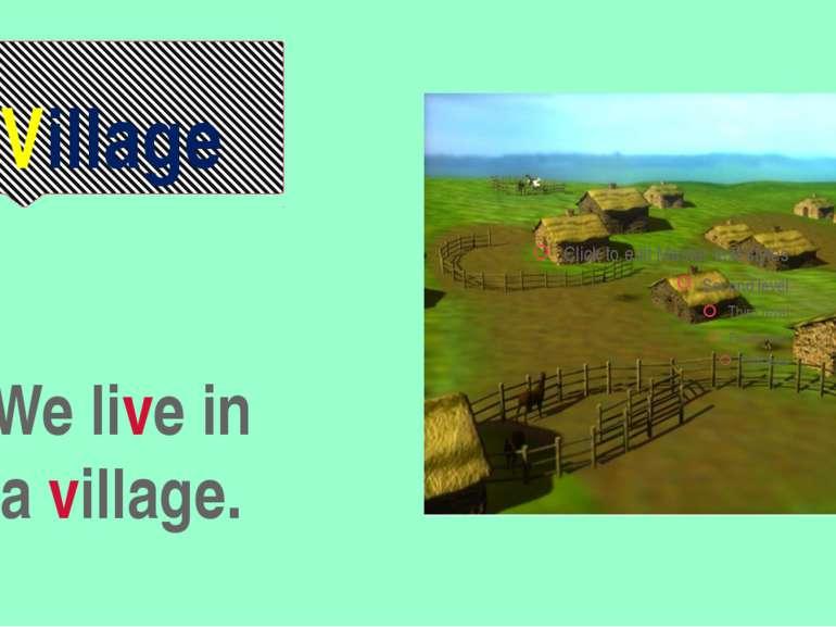 Village We live in a village.