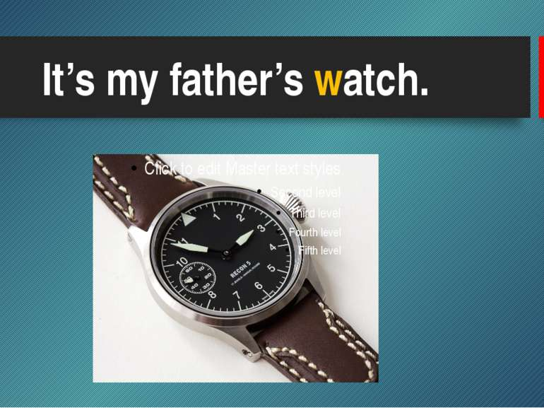 It's my father's watch.