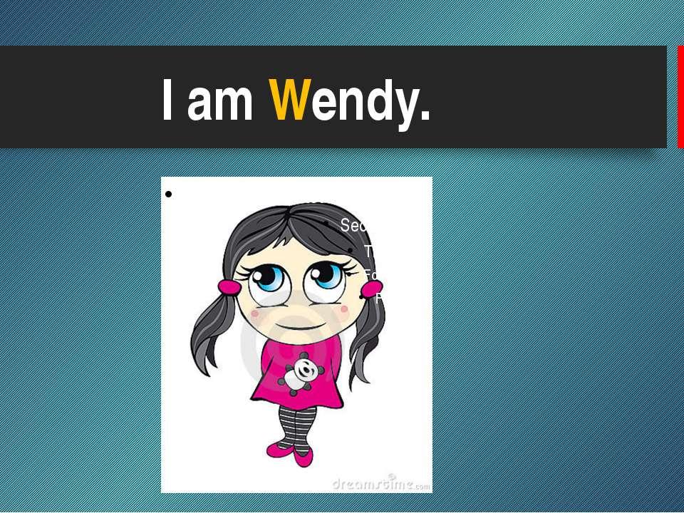 I am Wendy.