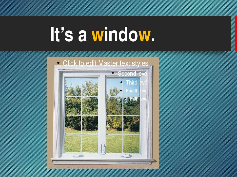 It's a window.