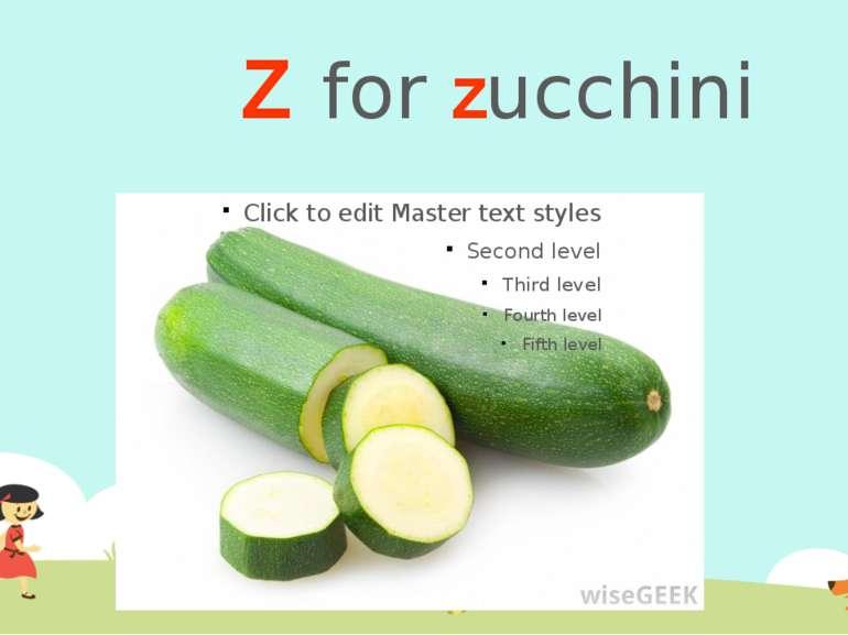 Z for zucchini