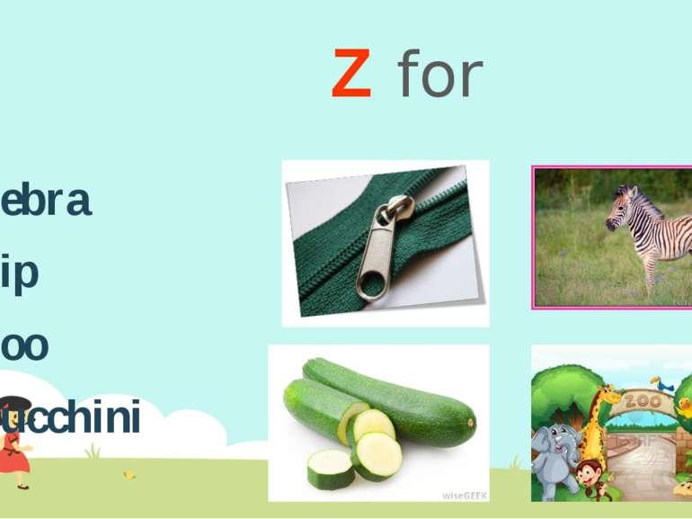 Z for Zebra Zip Zoo Zucchini