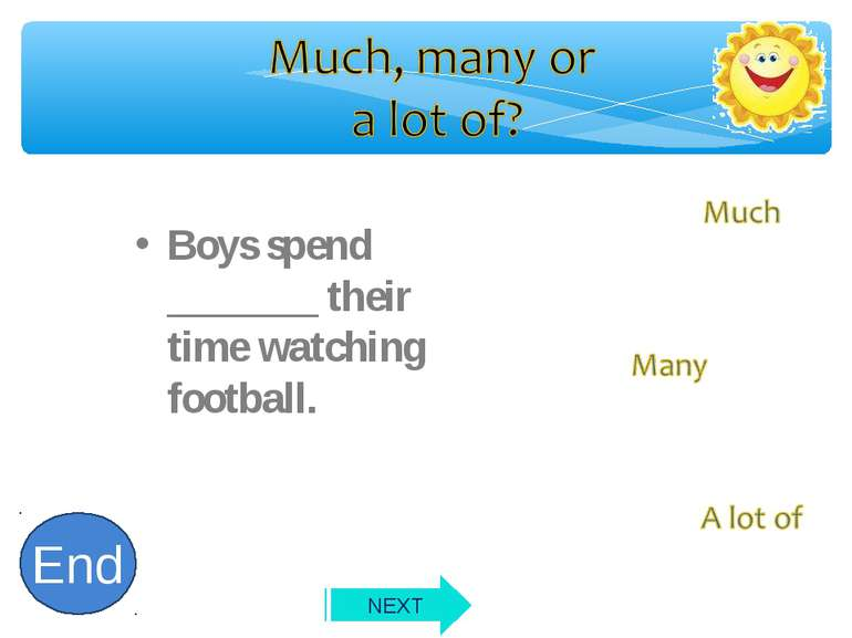 Boys spend _______ their time watching football. 10 9 8 7 6 5 4 3 2 1 End NEXT