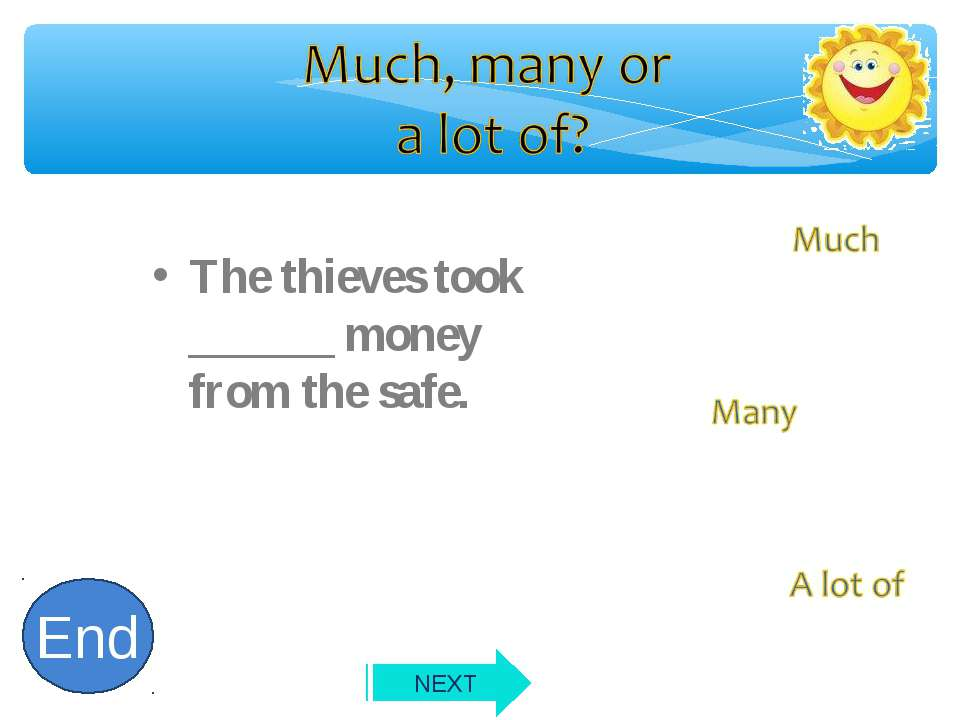 The thieves took ______ money from the safe. 10 9 8 7 6 5 4 3 2 1 End NEXT