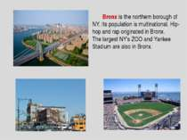 Bronx is the northern borough of NY. Its population is multinational. Hip-hop...