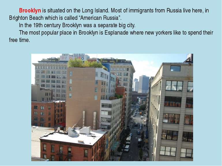 Brooklyn is situated on the Long Island. Most of immigrants from Russia live ...