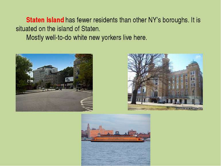 Staten Island has fewer residents than other NY's boroughs. It is situated on...