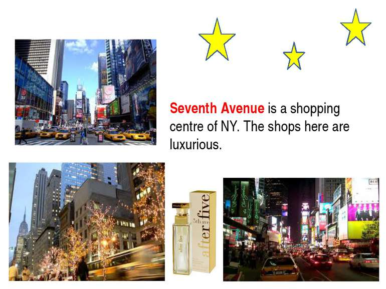 Seventh Avenue is a shopping centre of NY. The shops here are luxurious.
