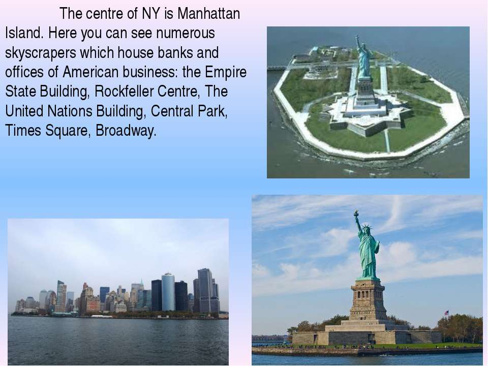 The centre of NY is Manhattan Island. Here you can see numerous skyscrapers w...