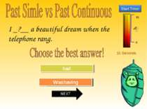 15 Seconds Try Again Great Job! had Was having I _?__ a beautiful dream when ...