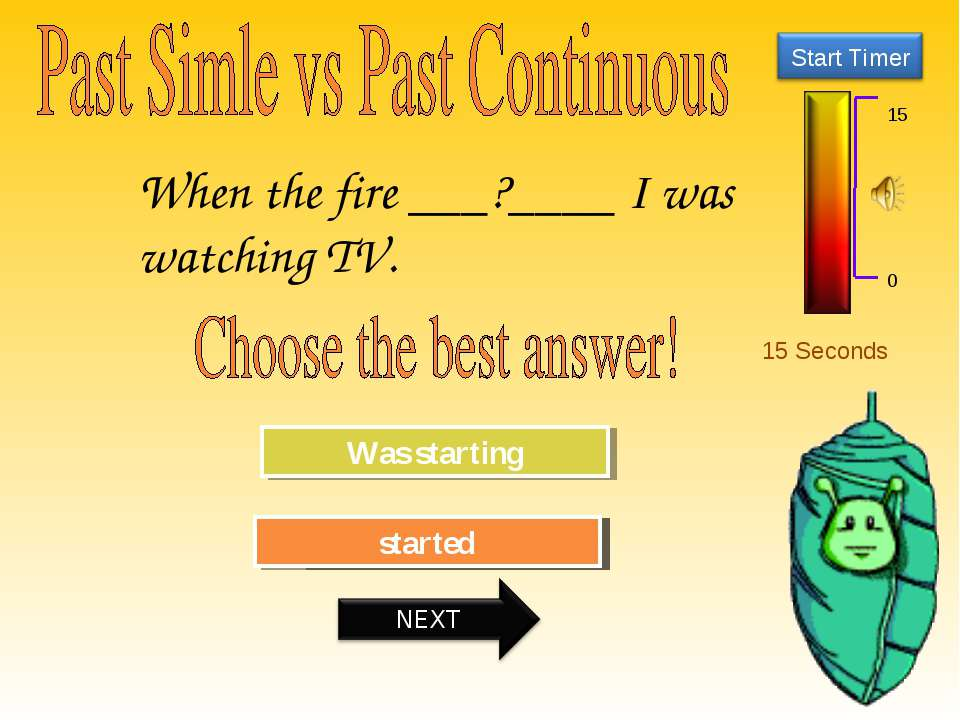 15 Seconds Try Again Great Job! Was starting started When the fire ___?____ I...