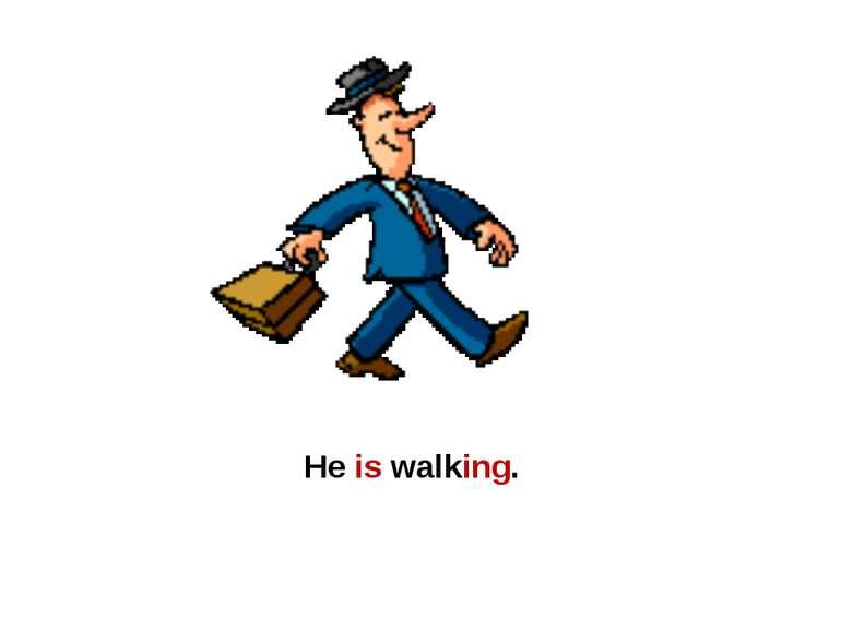 He is walking.