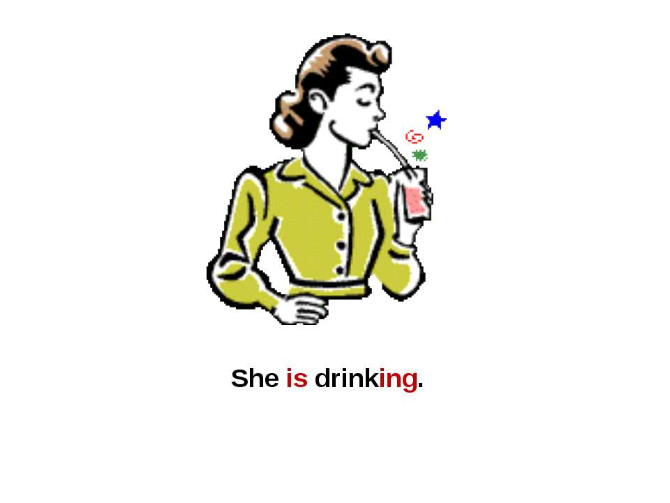 She is drinking.