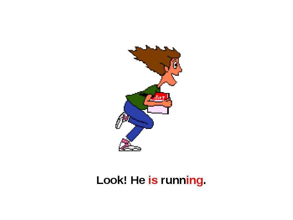 Look! He is running.