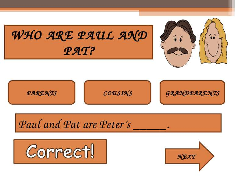 WHO ARE PAUL AND PAT? PARENTS COUSINS GRANDPARENTS NEXT Paul and Pat are Pete...