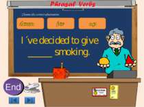 I´ve decided to give _____ smoking. 10 9 8 7 6 5 4 3 2 1 End Choose the corre...