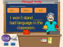 I won´t stand ____ bad language in the classroom. 10 9 8 7 6 5 4 3 2 1 End Ch...