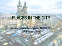 PLACES IN THE CITY Names, preposition of place, THERE IS / ARE construction