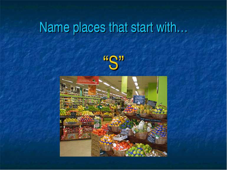 "Name places that start with… ""S"""