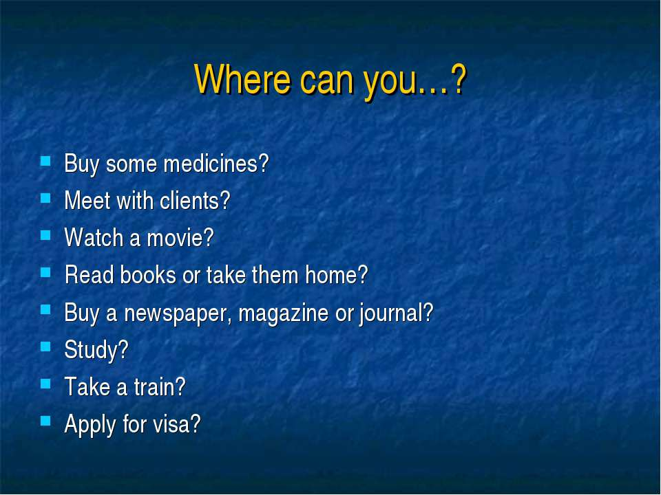 Where can you…? Buy some medicines? Meet with clients? Watch a movie? Read bo...