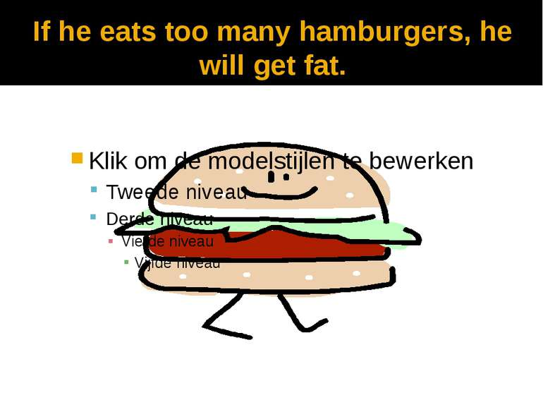 If he eats too many hamburgers, he will get fat.