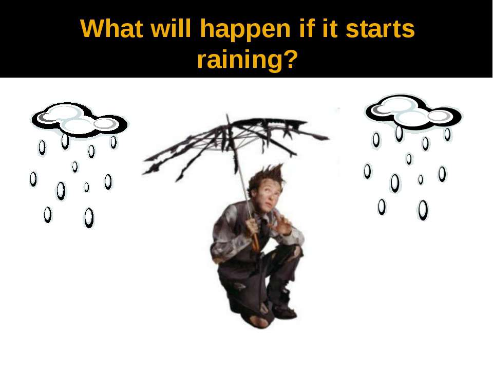 What will happen if it starts raining?