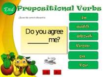 Do you agree ______me? 10 9 8 7 6 5 4 3 2 1 End Choose the correct alternative