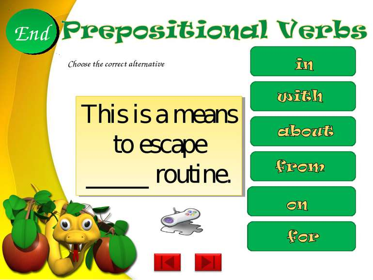 This is a means to escape _____ routine. 10 9 8 7 6 5 4 3 2 1 End Choose the ...