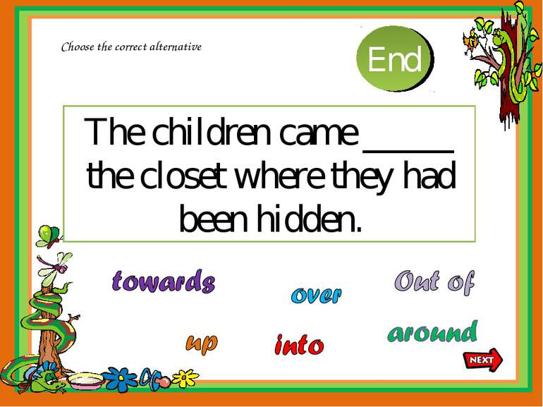 The children came _____ the closet where they had been hidden. Choose the cor...