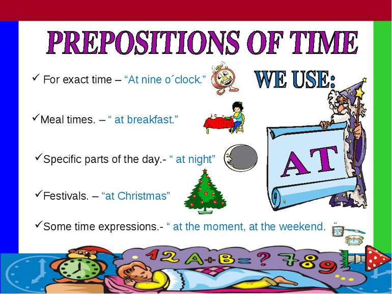 "For exact time – ""At nine o´clock."" Meal times. – "" at breakfast."" Specific p..."
