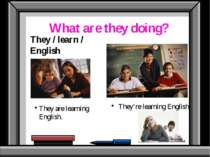What are they doing? They / learn / English They are learning English. They'r...