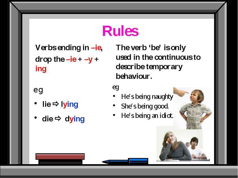 Rules eg lie lying die dying The verb 'be' is only used in the continuous to ...