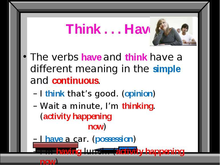 Think . . . Have The verbs have and think have a different meaning in the sim...