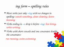 ing form – spelling rules Most verbs just take –ing with no changes in spelli...