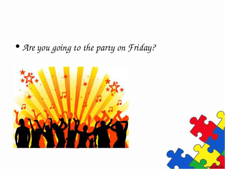 Are you going to the party on Friday?