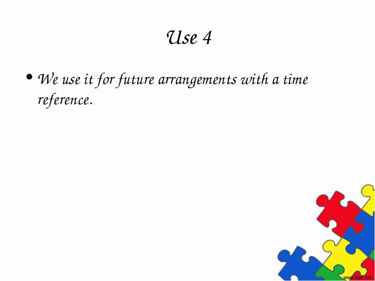 Use 4 We use it for future arrangements with a time reference.