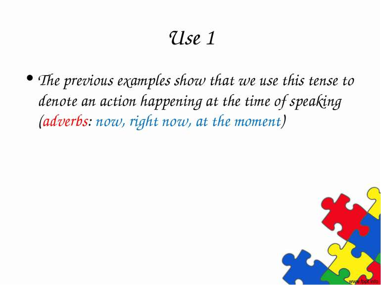 Use 1 The previous examples show that we use this tense to denote an action h...